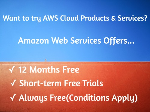Try Various Amazon Cloud Products & Services Using These Exciting Offers – Free Tier, Free Trial, Always Free !!!