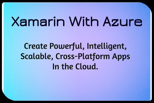 Build robust, scalable,intelligent mobile applications in the cloud | Xamarin With Azure