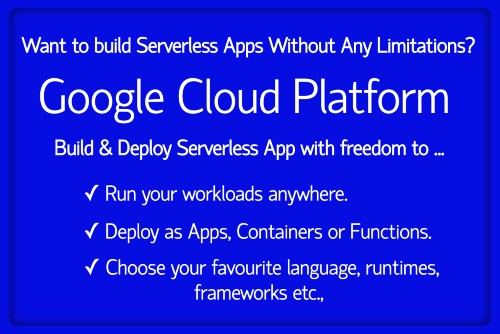 Build Serverless Applications And Run From Anywhere With Google Cloud Serverless Platform.