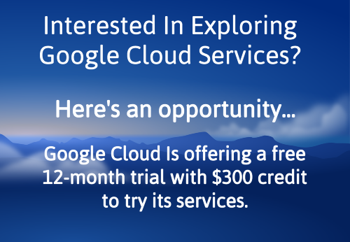 Try Google Cloud Services And Get $300 Credit With A 12-Month Free Trial