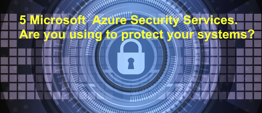 5 Microsoft Azure Security Options to protect all your resources