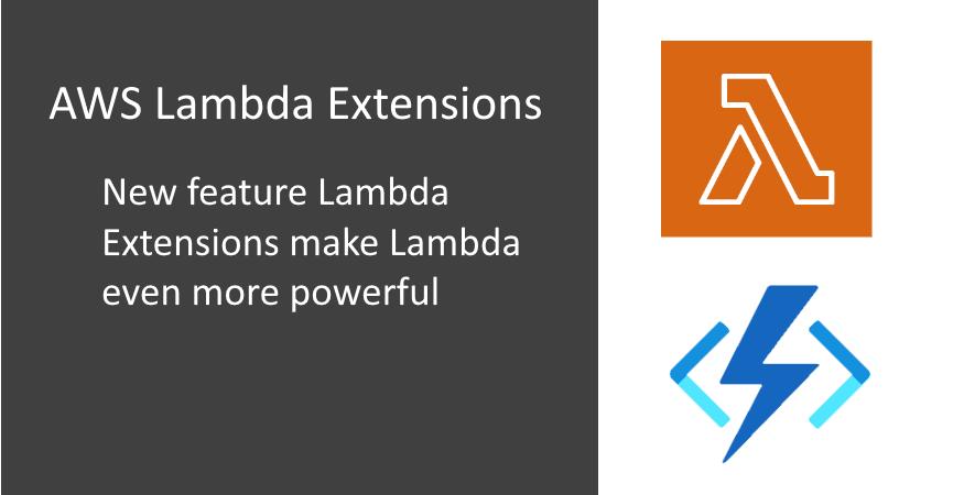 AWS Lambda Extensions – New Feature in AWS Serverless Compute Platform