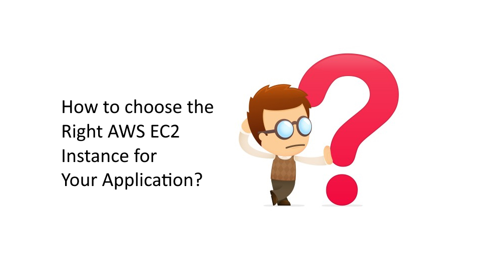AWS EC2 instance type that is right for your application.