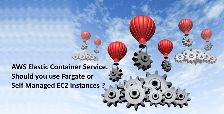 AWS Fargate Vs AWS ECS using Self Managed EC2 Instances